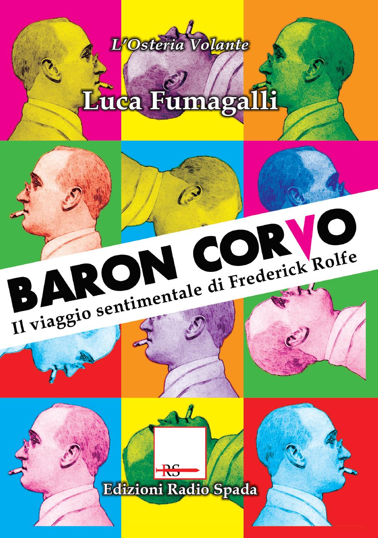 Baron Corvo. Il viaggio sentimentale di Frederick Rolfe