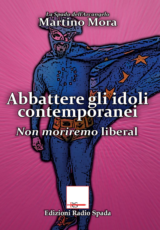 Abbattere gli idoli contemporanei. Non moriremo liberal