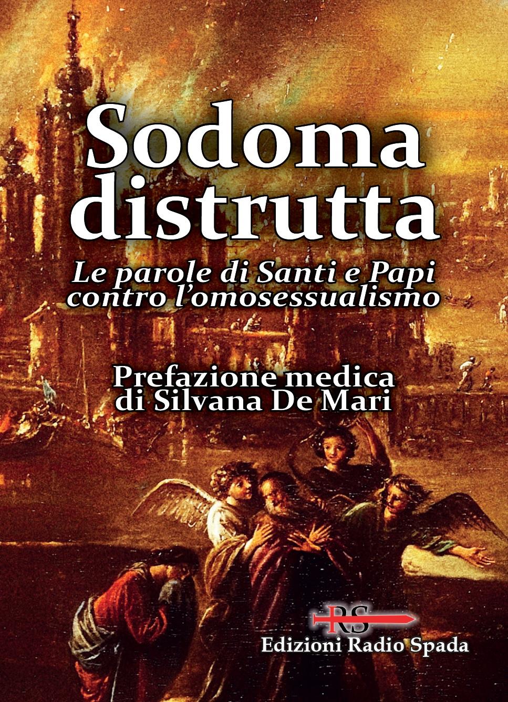 Sodoma distrutta. Le parole di Santi e Papi contro l'omosessualismo