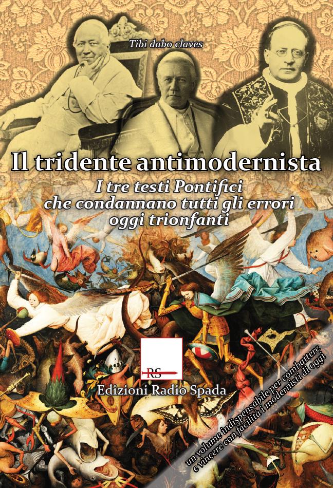 Il tridente antimodernista. I tre testi Pontifici che condannano tutti gli errori oggi trionfanti