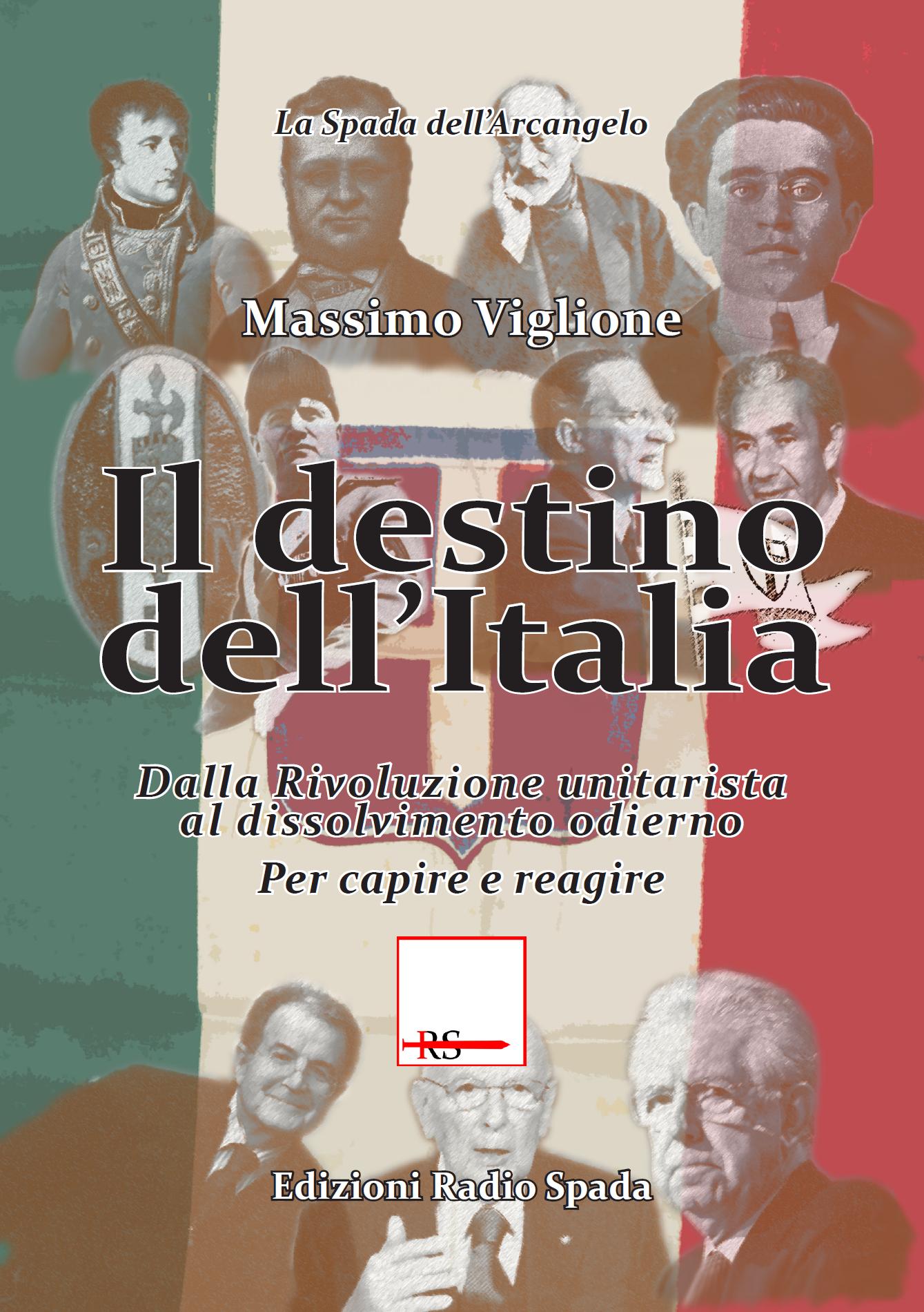 Il destino dell'Italia. Dalla Rivoluzione unitarista al dissolvimento odierno. Per capire e reagire
