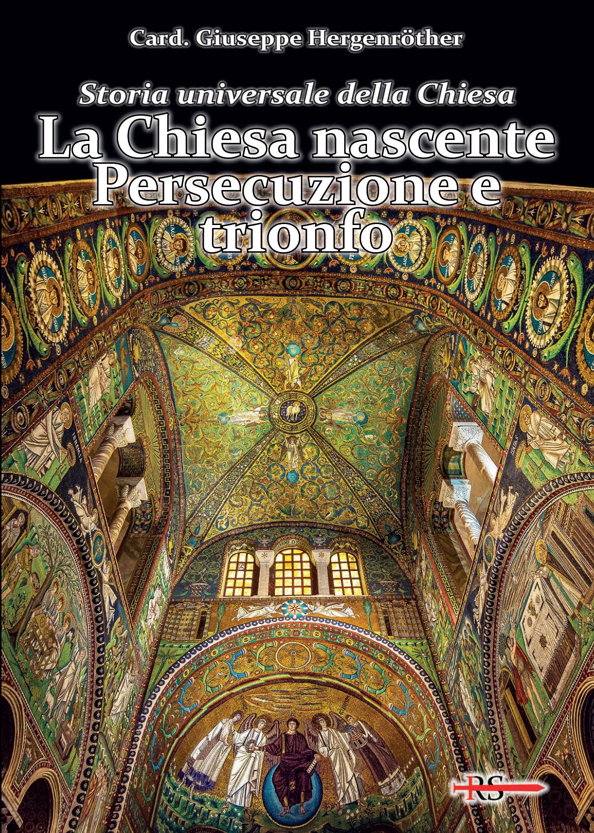 La chiesa nascente. Persecuzione e trionfo (Vol. 1 di Storia universale della Chiesa)