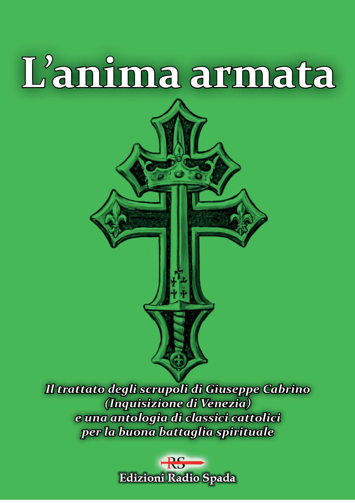 L'anima armata. Il trattato degli scrupoli di Giuseppe Cabrino (Inquisizione di Venezia) e una antologia di classici cattolici per la buona battaglia spirituale