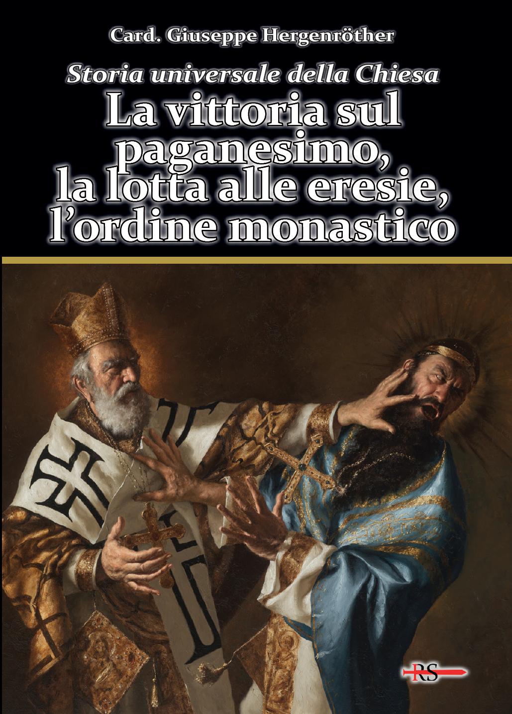 La vittoria sul paganesimo, la lotta alle eresie, l'ordine monastico (Vol. 2, prima parte, di Storia universale della Chiesa)